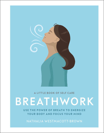 A Little Book of Self Care: Breathwork by Nathalia Westmacott-Brown