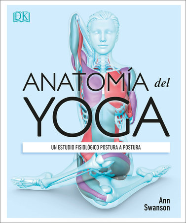 Anatomía del Yoga (Science of Yoga) by Ann Swanson