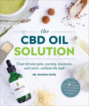 The CBD Oil Solution by Rachna Patel | PenguinRandomHouse com: Books