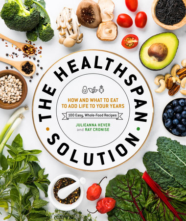 The Healthspan Solution by Raymond J. Cronise and Julieanna Hever M.S., R.D.