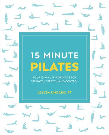15-Minute Pilates by Alycea Ungaro