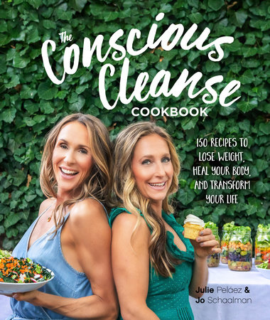 The Conscious Cleanse Cookbook by Jo Schaalman and Julie Pelaez
