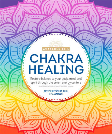 Chakra Healing by Betsy Rippentrop Ph.D. and Eve Adamson