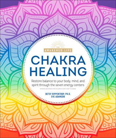 Chakra Healing by Betsy Rippentrop Ph.D.
