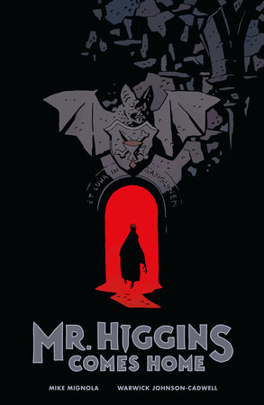 Mr. Higgins Comes Home by Mike Mignola