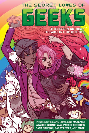 The Secret Loves of Geeks by Margaret Atwood, Gerard Way, Dana Simpson and Patrick Rothfuss