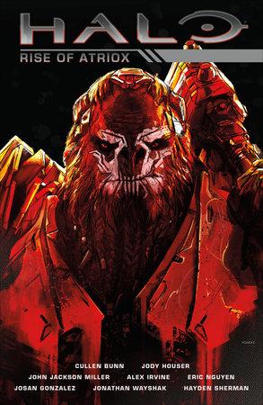 Halo: Rise of Atriox by Cullen Bunn, Jody Houser, John Jackson Miller and Alex Irvine