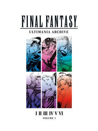Final Fantasy Ultimania Archive Volume 1 By Square Enix 9781506706443 Penguinrandomhouse Com Books