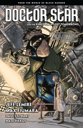 Doctor Star & The Kingdom of Lost Tomorrows: From the World of Black Hammer by Jeff Lemire