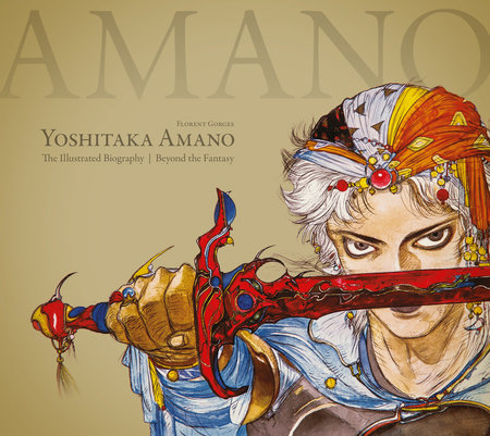 Yoshitaka Amano: The Illustrated Biography-Beyond the Fantasy by Florent Gorges and Luc Petronille