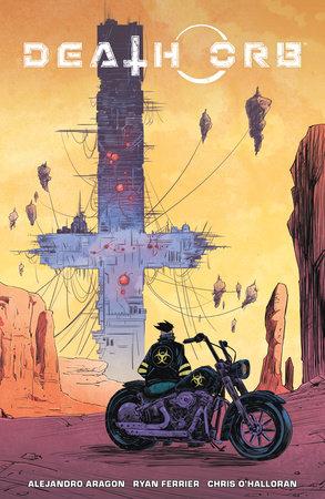 Death Orb Volume 1 by Alejandro Aragon and Ryan Ferrier