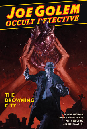 Joe Golem: Occult Detective Volume 3--The Drowning City by Mike Mignola and Christopher Golden