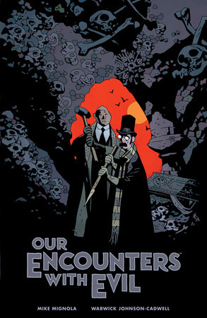Our Encounters with Evil: Adventures of Professor J.T. Meinhardt and His Assistant Mr. Knox by Mike Mignola and Warwick Johnson-Cadwell