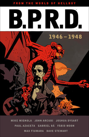 B.P.R.D.: 1946-1948 by Mike Mignola, John Arcudi and Joshua Dysart
