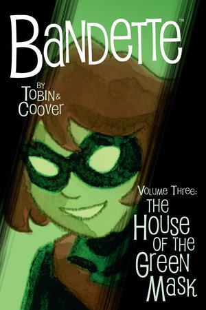 Bandette Volume 3: The House of the Green Mask by Paul Tobin