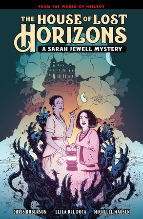 The House of Lost Horizons: A Sarah Jewell Mystery by Mike Mignola and Chris Roberson