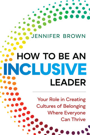 How to Be an Inclusive Leader by Jennifer Brown