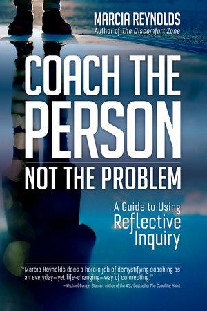 Coach the Person, Not the Problem by Marcia Reynolds