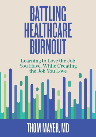 Battling Healthcare Burnout by Thom Mayer, MD