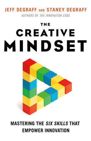 The Creative Mindset by Jeff DeGraff and Staney DeGraff