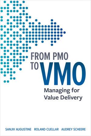 From PMO to VMO by Sanjiv Augustine, Roland Cuellar and Audrey Scheere