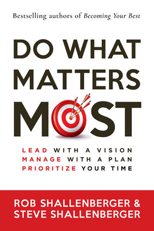 Do What Matters Most by Rob Shallenberger and Steve Shallenberger
