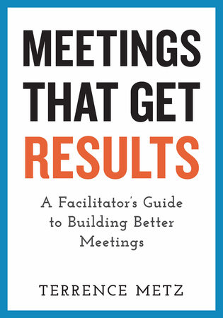 Meetings That Get Results by Terrence Metz