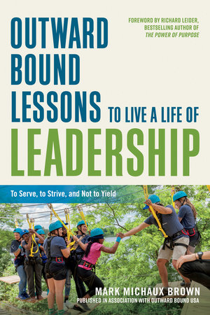 Outward Bound Lessons to Live a Life of Leadership by Mark Michaux Brown