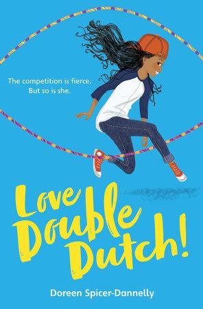 Love Double Dutch! by Doreen Spicer-Dannelly | PenguinRandomHouse com: Books