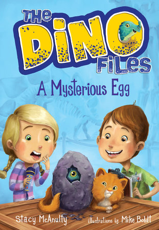 The Dino Files #1: A Mysterious Egg by Stacy McAnulty; illustrated by Mike Boldt
