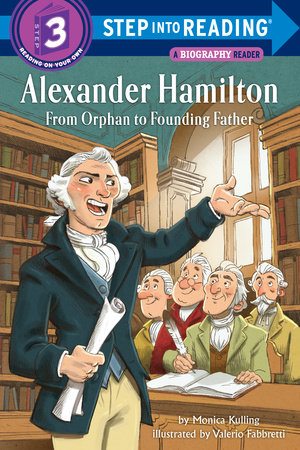 Alexander Hamilton: From Orphan to Founding Father by Monica Kulling