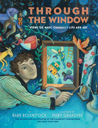 Through the Window: Views of Marc Chagall's Life and Art by Barb Rosenstock