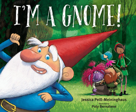 I'm a Gnome! by Jessica Peill-Meininghaus