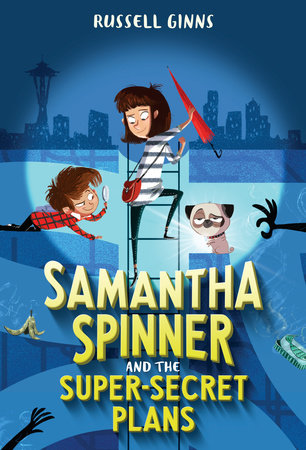Samantha Spinner and the Super-Secret Plans by Russell Ginns