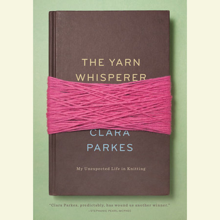 The Yarn Whisperer by Clara Parkes