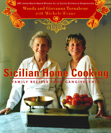 Sicilian Home Cooking by Wanda Tornabene, Giovanna Tornabene and Michele Evans