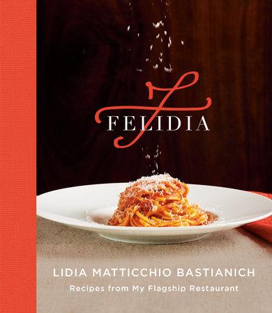 Felidia by Lidia Matticchio Bastianich, Tanya Bastianich Manuali and Fortunato Nicotra