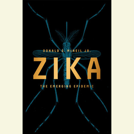 Zika by Donald G. McNeil