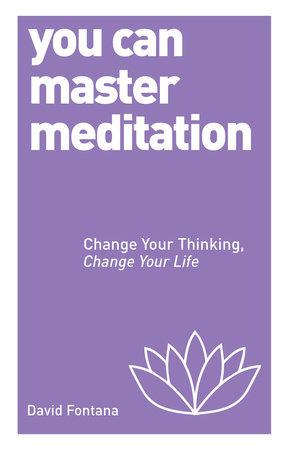 You Can Master Meditation by David Fontana