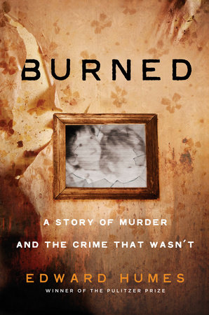 Burned by Edward Humes | PenguinRandomHouse com: Books