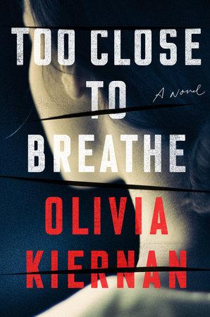Too Close to Breathe by Olivia Kiernan