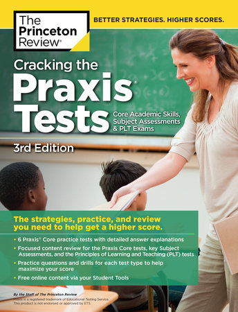 Cracking the Praxis Tests (Core Academic Skills + Subject Assessments + PLT  Exams), 3rd Edition by The Princeton Review
