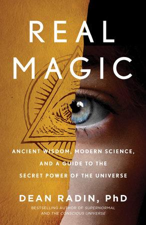 Real Magic by Dean Radin PhD | PenguinRandomHouse com: Books