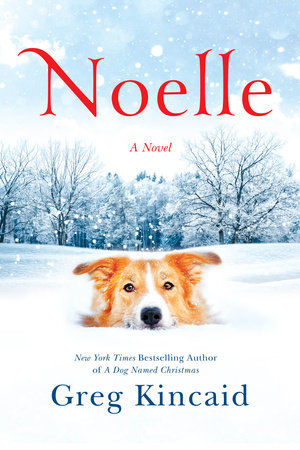 A Dog Named Christmas.Noelle By Greg Kincaid Penguinrandomhouse Com Books