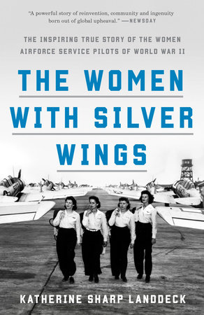 The Women With Silver Wings By Katherine Sharp Landdeck 9781524762810 Penguinrandomhouse Com Books