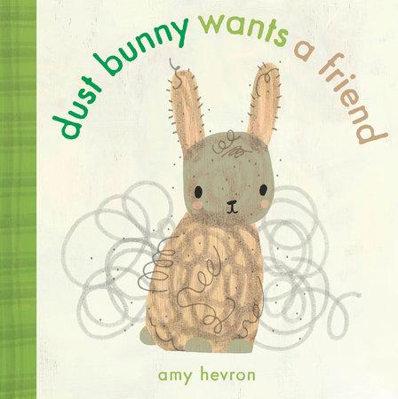 Dust Bunny Wants a Friend by Amy Hevron