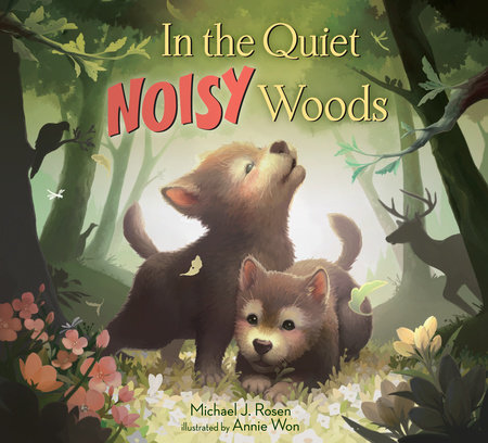 In the Quiet, Noisy Woods by Michael J. Rosen