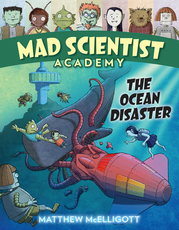 Mad Scientist Academy: The Ocean Disaster by Matthew McElligott