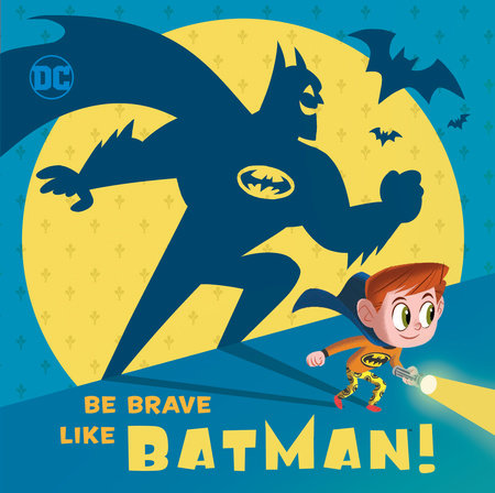 Be Brave Like Batman! (DC Super Friends) by Laura Hitchcock