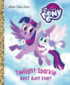 Twilight Sparkle: Best Aunt Ever! (My Little Pony)